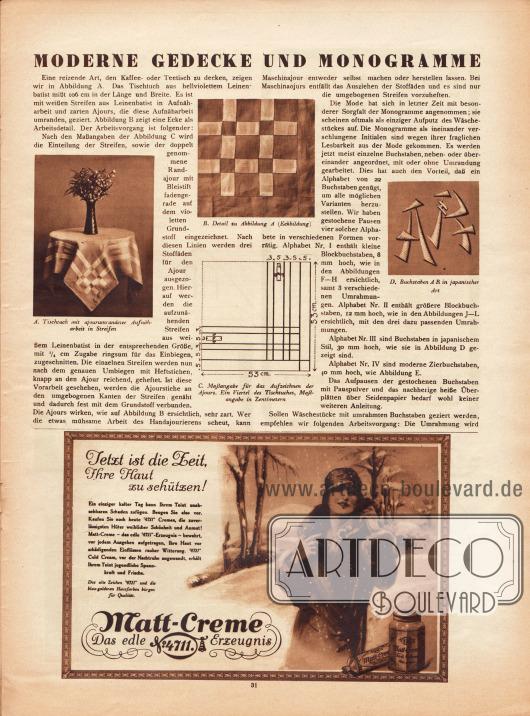 """Artikel:O. V., Moderne Gedecke und Monogramme.Die vier Abbildungen haben die Bildunterschriften """"A. Tischtuch mit ajourumrandeter Aufnäharbeit in Streifen"""", """"B. Detail zu Abbildung A (Eckbildung)"""", """"C. Maßangabe für das Aufzeichnen der Ajours. Ein Viertel des Tischtuches, Maßangabe in Zentimetern"""" sowie """"D. Buchstaben A R in japanischer Art"""".Werbung:Matt-Creme (Cold Cream), das edle 4711 Erzeugnis.Abbildungen: unbekannt / unsigniert."""