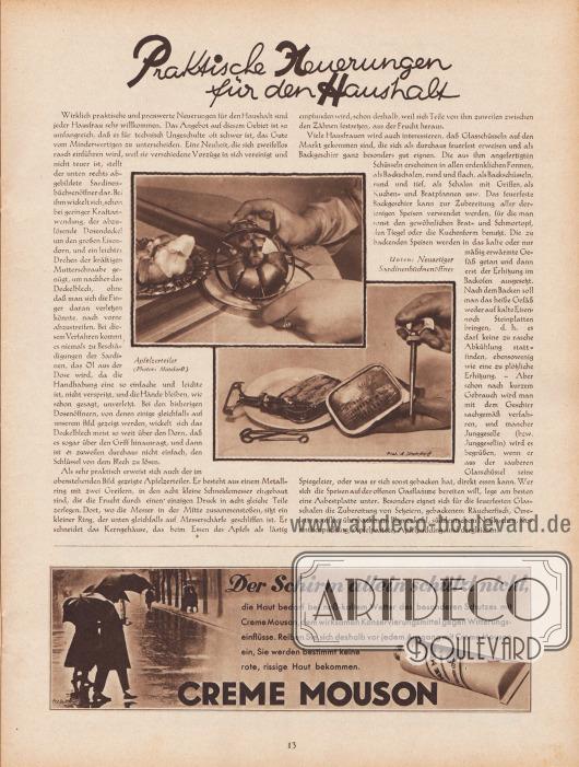 """Artikel: O. V., Praktische Neuerungen für den Haushalt.  Passend zum Artikel sind zwei Fotografien abgebildet. Die Bilderläuterungen lauten """"Apfelzerteiler"""" und """"Unten: Neuartiger Sardinenbüchsenöffner"""". Fotos: Alice Matzdorff, Berlin (möglicherweise 1879-1943?).  Werbung: """"Der Schirm allein schützt nicht, die Haut bedarf bei naß-kaltem Wetter des besonderen Schutzes mit Creme Mouson, dem wirksamen Konservierungsmittel gegen Witterungseinflüsse. Reiben Sie sich deshalb vor jedem Ausgang mit Creme Mouson ein, Sie werden bestimmt keine rote, rissige Haut bekommen"""", Creme Mouson. Foto: Dr. Paul Wolff (1887-1951)."""