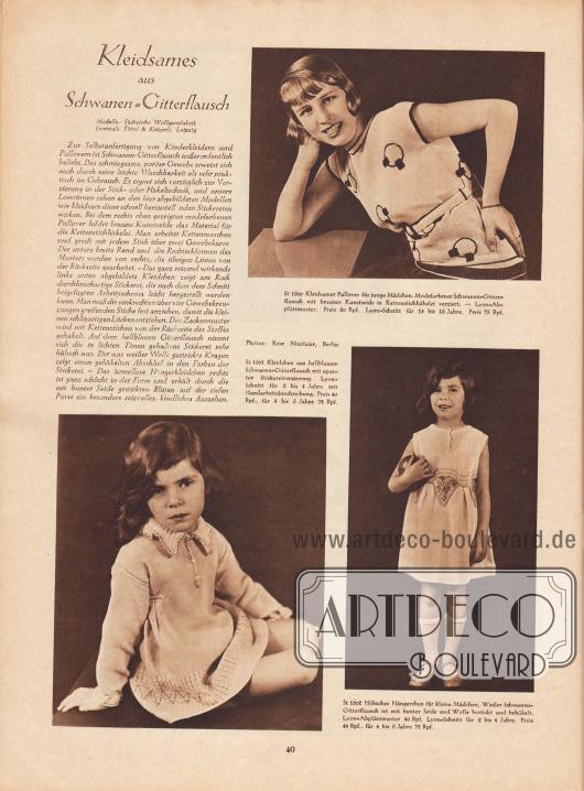 Artikel: O. V., Kleidsames aus Schwanen-Gitterflausch.  St 1600: Kleidsamer Pullover für junge Mädchen. Modefarbener Schwanen-Gitterflausch mit brauner Kunstseide in Kettenstichhäkelei verziert. – Lyon Abplättmuster, Preis 80 Rpf. Lyon-Schnitt für 14 bis 16 Jahre. Preis 75 Rpf. St 1601: Kleidchen aus hellblauem Schwanen-Gitterflausch mit aparter Stickereiverzierung. Lyon-Schnitt für 2 bis 4 Jahre mit Handarbeitsbeschreibung, Preis 40 Rpf., für 4 bis 6 Jahre 75 Rpf. St 1602: Hübsches Hängerchen für kleine Mädchen. Weißer Schwanen-Gitterflausch ist mit bunter Seide und Wolle bestickt und behäkelt. Lyon-Abplättmuster 40 Rpf. Lyon-Schnitt für 2 bis 4 Jahre, Preis 40 Rpf., für 4 bis 6 Jahre 75 Rpf. Modelle: Sächsische Wollgarnfabrik (vormals Tittel & Krüger), Leipzig. Fotos: Rose Nicolaier, Berlin (unbekannte Fotografin).