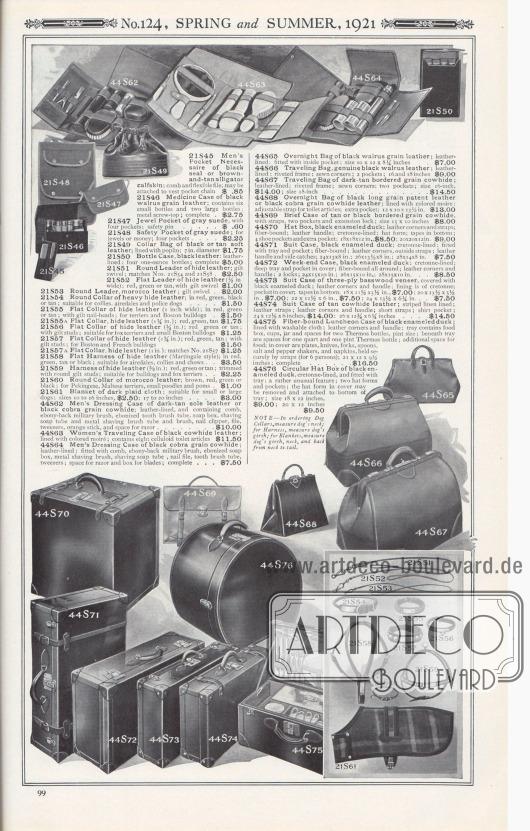 Nr. 124, FRÜHLING und SOMMER, 1921.  21S45: Herren-Reisenecessaire aus schwarzem Robben- oder braun-hellbraunem Alligator-Kalbsleder; Kamm und biegsame Feile; kann an der Westentaschenkette befestigt werden… 0,85 $. 21S46: Medizinkoffer aus schwarzem Walrossleder; enthält sechs kleine Flaschen und zwei große Flaschen; Schraubverschluss aus Metall; komplett… 2,75 $. 21S47: Juwelentasche aus grauem Wildleder, mit vier Fächern; Sicherheitsnadel… 0,60 $. 21S48: Sicherheitstasche aus grauem Wildleder; für Edelsteine oder Geld; vier Taschen… 2,25 $. 21S49: Kragentasche aus schwarzem oder braunem weichem Leder; mit Popeline gefüttert; 7 Zoll Durchmesser… 1,75 $. 21S50: Flaschentasche, schwarzes Leder; mit Leder gefüttert; vier Ein-Unzen-Flaschen; komplett… 5,00 $. 21S51: Hundeleine mit Schlaufe aus Leder; vergoldetes Drehlager; passend zu Nr. 21S54 und 21S58… 2,50 $. 21S52: Glatte Hundeleine aus Leder (½ Zoll breit); Rot, Grün oder Hellbraun, mit vergoldetem Drehlager… 1,00 $. 21S53: Hundeleine mit Schlaufe aus Marokkoleder (Saffian); mit vergoldetem Drehlager… 2,00 $. 21S54: Hundehalsband aus schwerem Rindsleder; in Rot, Grün, Schwarz oder Hellbraun; geeignet für Collies, Airedale Terrier und Polizeihunde… 1,50 $. 21S55: Glattes Hundehalsband aus Leder (1 Zoll breit); in Rot, Grün oder Hellbraun; mit vergoldeten Nieten; für Terrier und Boston Bulldoggen… 1,50 $. 21S55A: Glattes Hundehalsband aus Leder (1¼ Zoll breit); Rot, Grün, Hellbraun… 1,75 $. 21S56: Glattes Hundehalsband aus Leder (¾ Zoll); Rot, Grün oder Hellbraun; mit vergoldeten Nieten; geeignet für Foxterrier und kleine Boston Bulldoggen… 1,25 $. 21S57: Glattes Hundehalsband aus Leder (1¼ Zoll); Rot, Grün oder Hellbraun; mit vergoldeten Nieten; für Boston und französische Bulldoggen… 1,50 $. 21S57A: Glattes Hundehalsband aus Leder (1 Zoll); passend zu Nr. 21S57… 1,25 $. 21S58. Glattes Hundegeschirr aus Leder (Martingale Stil); in Rot, Grün, Hellbraun oder Schwarz; geeignet für Airedales, Collies und Chows… 3,50 $