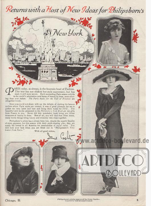 """""""['Irene Castle' verzaubert Paris mit ihrer Eleganz –] und kehrt mit einer Vielzahl neuer Ideen für Philipsborns zurück"""" (engl. """"['Irene Castle' Dazzles Paris with Her Style –] Returns with a Host of New Ideas for Philipsborn's """").  Im ersten Absatz erwähnt Irene Caste (1893-1969), dass trotz des Krieges Paris immer noch """"der Urquell der Mode"""" geblieben ist (engl. """"the fountain head of Fashion"""").  Da die amerikanischen Käuferinnen nicht die Möglichkeit hatten, die Pariser Modeateliers zu besichtigen, habe sie einige von ihr autorisierte Modelle speziell für die Kundinnen von Philipsborns ausgewählt. Diese Mode sei Irene Castles Geschenk aus Frankreich an alle Philipsborn Käuferinnen (engl. """"The beautiful new modes presented in the Philipsborn Style Book are my gifts from France to you"""").  Die Mode von Philipsborn sei, laut Irene Castle, schon immer eine besondere Mischung aus niedrigen Preisen und Qualität gewesen, besonders in dieser Saison mit ihren niedrigen Preisen, die in dieser Saison im Grunde eine Gewinnbeteiligung seien. Die Philipsborn Kundinnen würden """"die beste und vorteilhafteste Figur machen, wenn sie nach der neuesten Philipsborn-Mode aus Paris ausgestattet wären (engl. """"You will look your best when you are fitted out in 'Philipsborn's Very Latest from Paris'"""").  Eine gezeichnete Illustration zeigt die New Yorker Freiheitsstatue und vier Fotografien zeigen Irene Caste. Drei der Fotos sind Nahaufnahmen von ihr mit unterschiedlichen Hüten und Aufmachungen. Das Bild rechts unten zeigt sie in der Halbtotale mit breitkrempigem Hut und im eleganten Nachmittagskleid mit fein drapiertem Rock und rundem, halbschulterfreien Schalkragen. Fotos: Ira Lawrence Hill (1877-1947), New York City."""