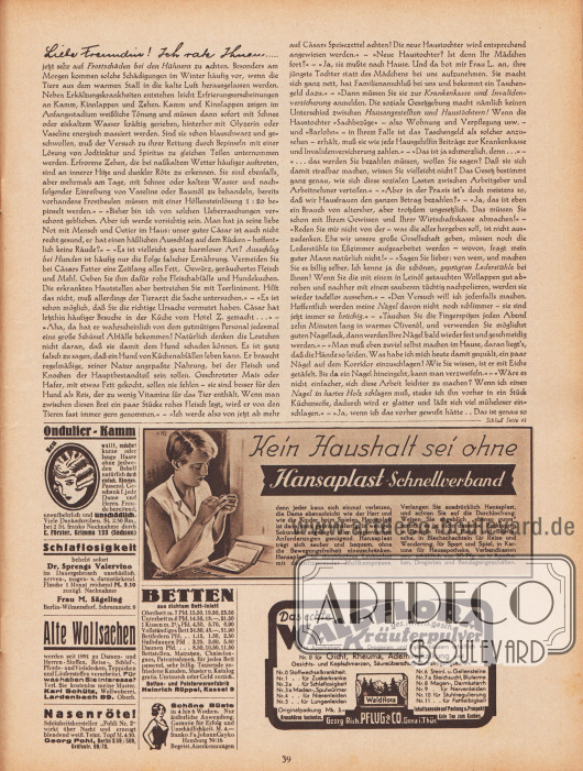 """Artikel: Paula, Anna, Liebe Freundin! Ich rate Ihnen… .  Werbung: Ondulier-Kamm, C. Förster, Grimma 123 (Sachsen); """"Schlaflosigkeit behebt sofort Dr. Sprengs Valervino"""", Frau M. Sägeling, Berlin-Wilmersdorf, Schrammstr. 8; """"Kein Haushalt sei ohne Hansaplast-Schnellverband"""", Hansaplast-Schnellverband, Foto: Schuchard; """"Alte Wollsachen werden seit 1891 zu Damen- und Herren-Stoffen, Reise-, Schlaf-, Pferde- und Viehdecken, Teppichen und Läuferstoffen verarbeitet"""", Karl Schütz, Wollweberei, Lardenbach 89, Oberh.; """"Nasenröte! Schönheitshersteller 'Pohli Nr. 2'"""", Georg Pohl, Berlin S 59/509, Gräfestr. 69/70; """"Betten aus dichtem Bett-Inlett"""", Betten- und Polsterwarenfabrik Heinrich Rüppel, Kassel 9; """"Schöne Büste in nur 4 bis 6 Wochen"""", Fa. Johann Gayko, Hamburg 39/16; """"Das echte Waldflora ges. intern. Gesch. Kräuterpulver"""", Georg Rich. Pflug & Co., Gera i. Thür."""