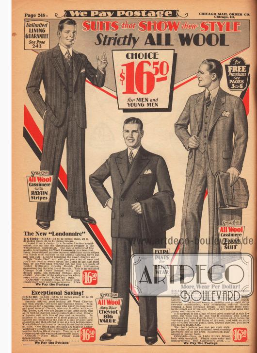 """Zwei einreihige Sakkoanzüge und ein einreihiges Modell für jeweils 16,50 Dollar für Herren und junge Männer. Die Anzüge sind aus mittelgrauem oder marineblauem, Rayon-gestreiftem Woll-Kaschmir, marineblauem Woll-Cheviot mit Fischgrätenmuster und grauem oder braunem Woll-Kaschmir mit diagonal und vertikal gestreiftem Webmuster. Der erste Anzug trägt die Modell-Bezeichnung """"Londonaire"""" und zeigt aufsteigende Revers. Alle Modelle sind leicht tailliert, mit eingearbeiteten Taschen und haben Brusttaschen für Stecktücher. Neben den passenden Westen wird bei zwei Modellen auch eine zweite Wechselhose mitgeliefert, die im Preis inbegriffen ist."""