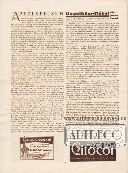 """Artikel (Rezepte): O. V., Apfelspeisen (Frisches Kraut mit Äpfeln, Hühner-, Gans- oder Kalbsleber mit Äpfelscheiben, Apfelkren [Meerrettich], Wasserspatzen mit Äpfeln, glaciertes Äpfelkompott, feiner Apfelreis, feingebratene Äpfel, Äpfel im Schlafrock).  Werbung: """"Ungethüm-Möbel für jeden Zweck"""", Wien, V., Obere Amtshausgasse 27; """"Koche schmackhaft! Verbessere schwache Suppen, Saucen, Gemüse mit Maggis Würze"""", Maggi; """"Kaltfärbende Stoffefarbentabletten Citocol"""", Wilhelm Brauns, Wien III., Schwalbeng. 8-12, Tel. 97-5-25 Serie, älteste und größte Haushaltfarben-Fabrik der Welt."""