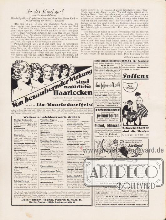 """Artikel:Honroth-Loewe, Lisa, Ist das Kind gut?Werbung:""""Von bezaubernder Wirkung sind natürliche Haarlocken"""" Eta-Haarkräuselgeist, """"Eta"""" Chem. techn. Fabrik GmbH, Berlin-Pankow 322, Borkumstraße 2&#x3B;Kunst- und Kurbelstickereien, Anna Weise, Berlin S 14, Annenstraße 40&#x3B;Damenbinde """"Leukopetra"""" aus bestem Patentgummi, Versandhaus Neuland, Berlin C 2, Schließfach 25 (C)&#x3B;Hautnährstoff """"Creme Olana"""", Otto Reichel, Berlin SO, Eisenbahnstr. 4&#x3B;Nebeneinkommen durch schriftliche Heimarbeiten, Vitalis-Verlag, München 537&#x3B;Einfaches Mittel gegen Pickel und Mitesser, Frau M. Poloni, Hannover A. 76, Edenstraße 30 A&#x3B;1925/26. Ihr Schicksal 4 Folioseiten, Fr. Baars, Potsdam 18, Postfach&#x3B;Pollenz Schweißblätter sind die Besten&#x3B;""""Magerkeit wirkt unschön!!"""", """"Eta-Tragolbonbons"""", """"Eta"""" Chemische Fabrik, Berlin-Pankow 148, Borkumstr. 2."""