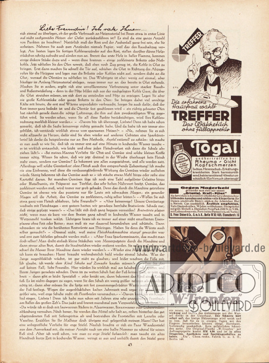 """Artikel:Paula, Anna, Liebe Freundin! Ich rate Ihnen… .Werbung:Treffer, """"Die erfahrene Hausfrau wählt Treffer. Das Wäschetuch ohne Füllappretur""""&#x3B;Togal gegen Rheuma, Gicht, Kopfschmerzen&#x3B;Gegen Magerkeit """"Oriental. Kraft-Pillen"""", D. Franz Steiner & Co. GmbH, Berlin W 30/469, Eisenacherstr. 16&#x3B;W-Tropfen, """"Eta"""", Chem.-techn. Fabrik GmbH, Berlin 149."""
