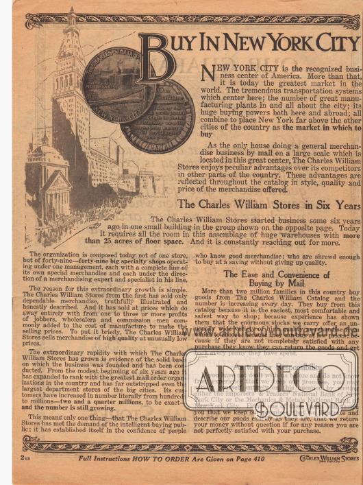 """""""Kaufen Sie in New York City dem Marktplatz der Welt"""" (engl. """"Buy in New York City [the Market of the World])"""". Die Charles William Stores verweisen hier darauf, dass New York 1919 der größte internationale Warenumschlagplatz der Welt war in Bezug auf Schifffahrt, als Industrieagglomeration und Modezentrum. Der Sitz in New York sei deshalb ein Vorteil gegenüber anderen Versandhäusern mit Vollsortiment (hier nicht genannt, aber gemeint waren Sears und Montgomery Ward in Chicago). Innerhalb von nur sechs Jahren – die Charles William Stores wurden 1913 gegründet – wuchs die Lagerfläche auf 25 Acres an (mehr als 101.000 m²). Das Versandhaus verlautbarte auf dieser Seite, dass über 2,25 Millionen Familien in den USA Kunden der Charles William Stores waren."""