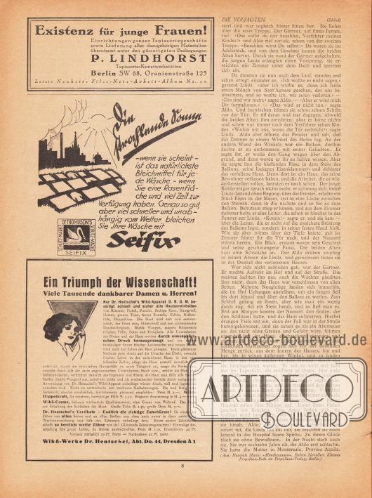 """Artikel (Novelle): Mann, Heinrich (1871-1950), Die Verjagten. Novelle von Heinrich Mann. (Aus: Heinrich Mann, Abrechnungen. Sieben Novellen. Kleines Propyläen-Buch im Propyläen-Verlag, Berlin.)  Werbung: """"Existenz für junge Frauen!"""", P. Lindhorst Tapisserie-Kunstwerkstätten, Berlin SW 68, Oranienstraße 125; """"Die strahlende Sonne – wenn sie scheint – ist das natürlichste Bleichmittel für jede Wäsche – wenn Sie eine Rasenfläche und viel Zeit zur Verfügung haben. Genau so gut, aber viel schneller und unabhängig vom Wetter bleichen Sie Ihre Wäsche mit Seifix"""", Dr. Thompson's Schutz-Marke Seifix; """"Ein Triumph der Wissenschaft! Viele Tausende dankbarer Damen u. Herren! Nur Dr. Hentschel's Wikö-Apparat D. R. G. M. beseitigt schnell und sicher alle Hautunreinheiten"""", Wikö-Werke Dr. Hentschel, Abt. Do. 44, Dresden A 1."""